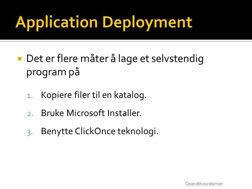  Det er flere måter å lage et selvstendig program på 1. Kopiere filer til en katalog. 2. Bruke Microsoft Installer. 3. Benytte ClickOnce teknologi. O
