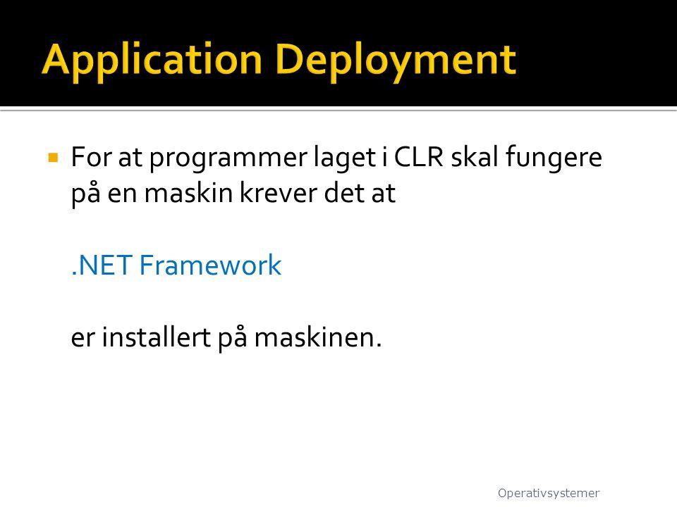  For at programmer laget i CLR skal fungere på en maskin krever det at.NET Framework er installert på maskinen. Operativsystemer