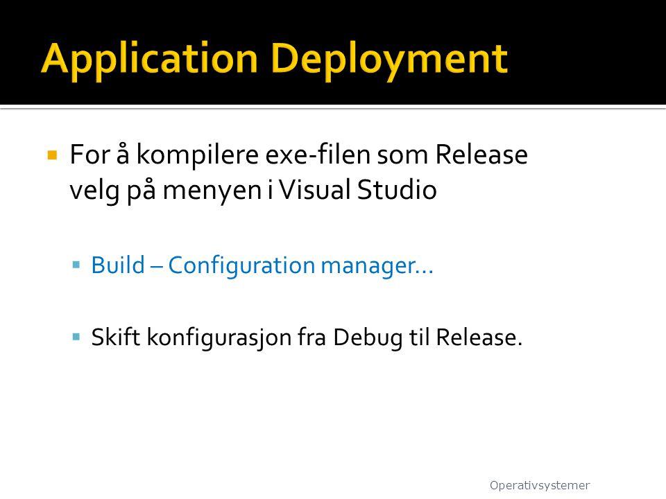  For å kompilere exe-filen som Release velg på menyen i Visual Studio  Build – Configuration manager…  Skift konfigurasjon fra Debug til Release. O