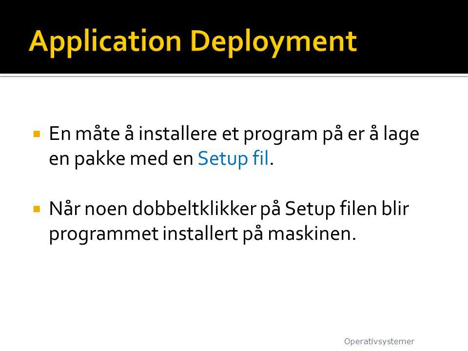  En måte å installere et program på er å lage en pakke med en Setup fil.  Når noen dobbeltklikker på Setup filen blir programmet installert på maski
