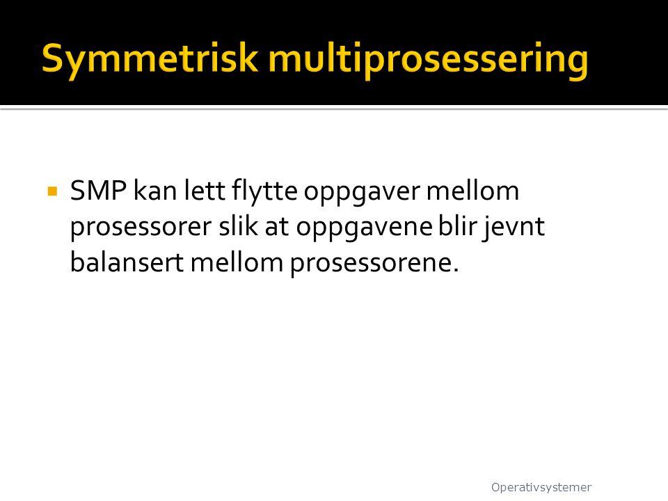  SMP kan lett flytte oppgaver mellom prosessorer slik at oppgavene blir jevnt balansert mellom prosessorene. Operativsystemer