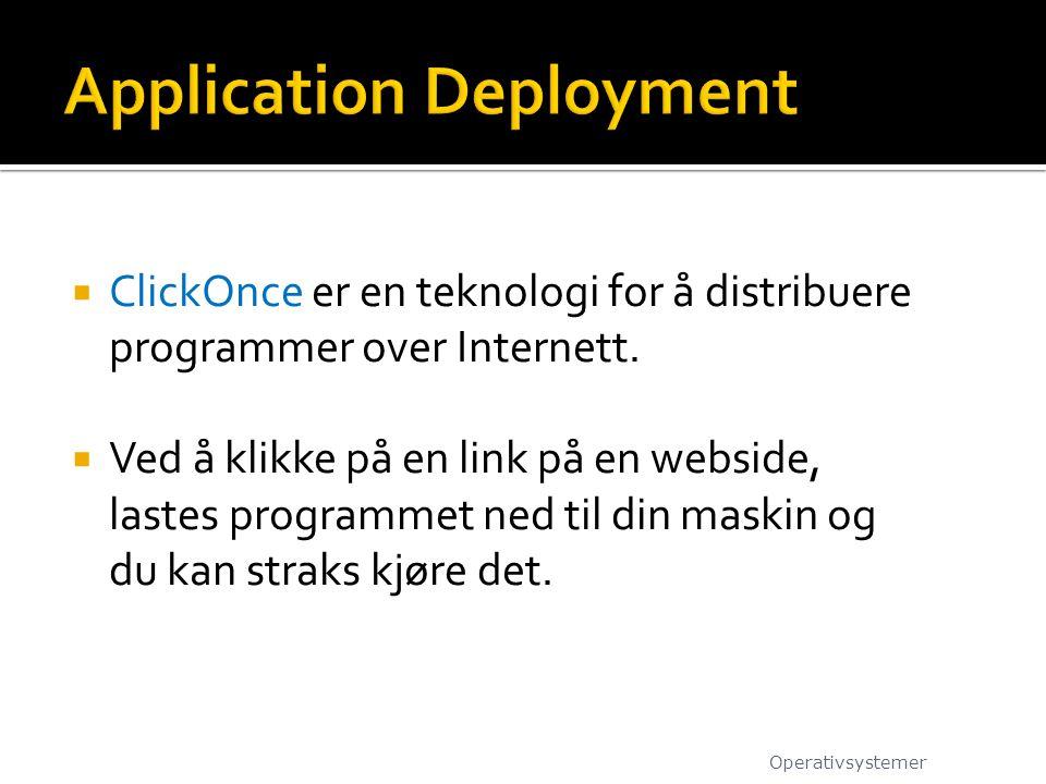  ClickOnce er en teknologi for å distribuere programmer over Internett.  Ved å klikke på en link på en webside, lastes programmet ned til din maskin
