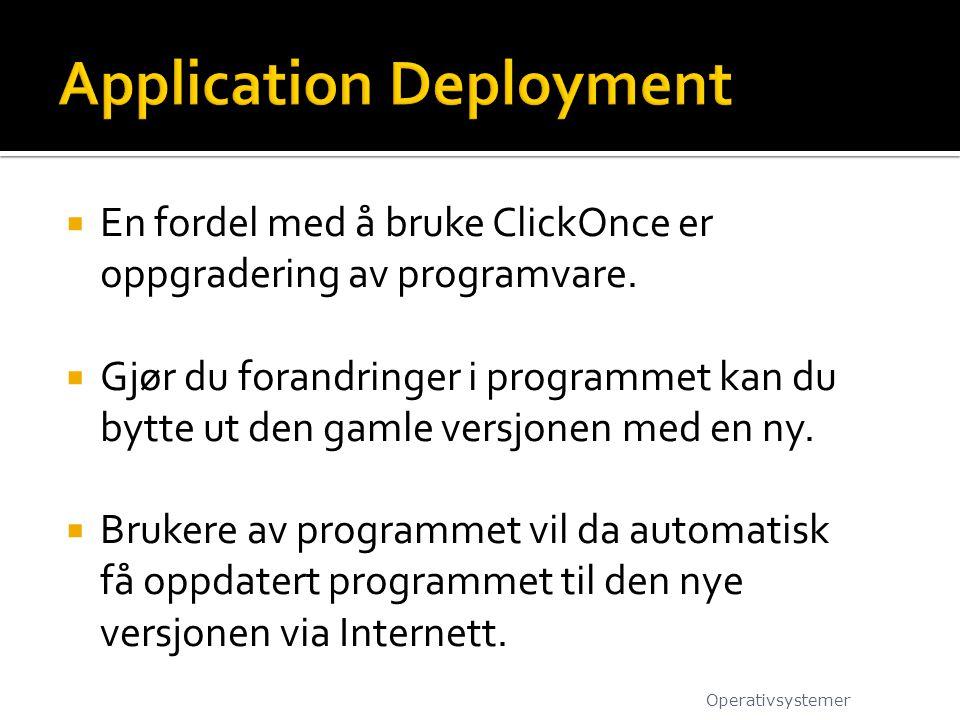  En fordel med å bruke ClickOnce er oppgradering av programvare.  Gjør du forandringer i programmet kan du bytte ut den gamle versjonen med en ny. 