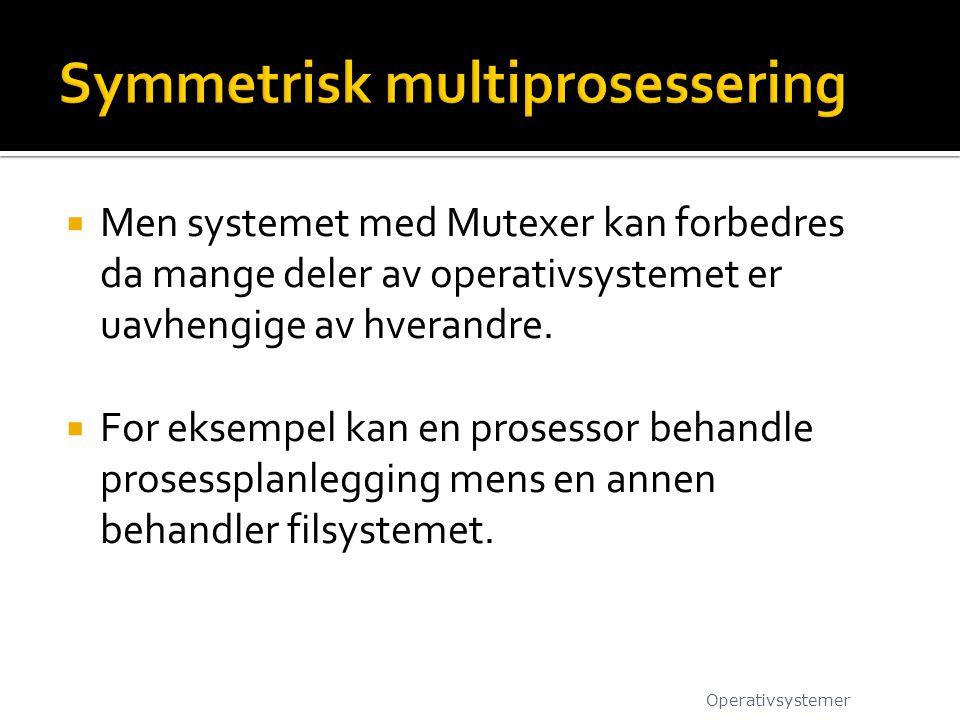  Men systemet med Mutexer kan forbedres da mange deler av operativsystemet er uavhengige av hverandre.  For eksempel kan en prosessor behandle prose
