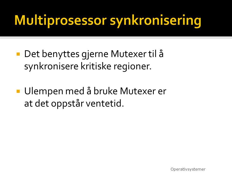  Det benyttes gjerne Mutexer til å synkronisere kritiske regioner.  Ulempen med å bruke Mutexer er at det oppstår ventetid. Operativsystemer