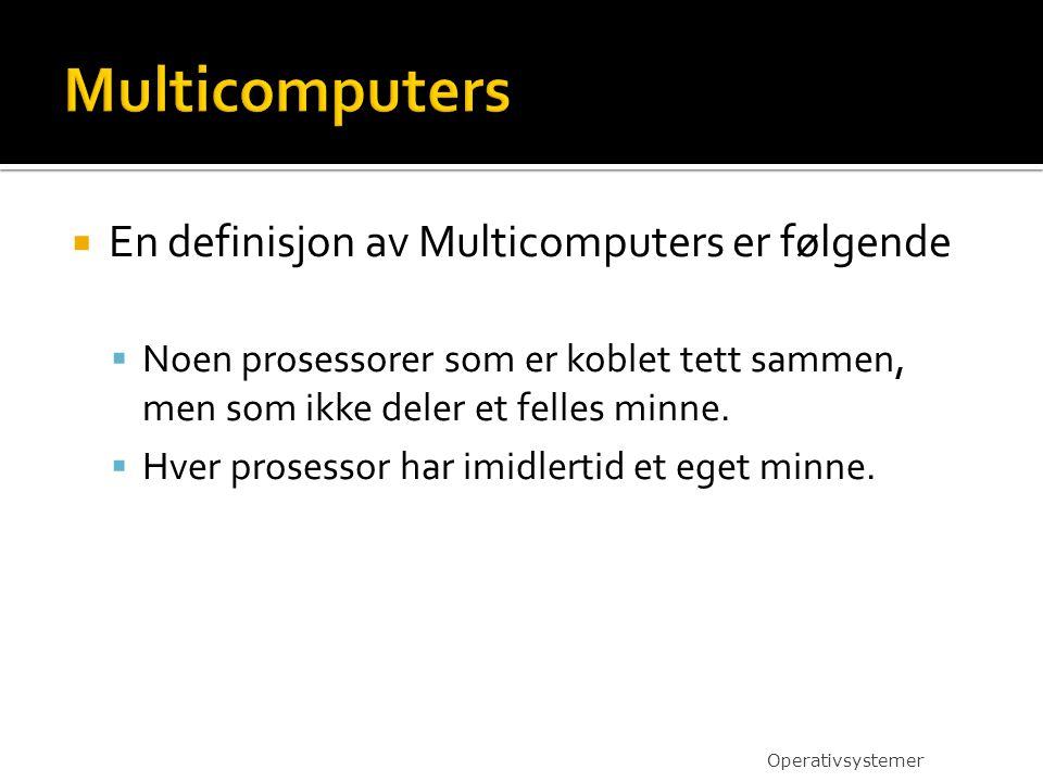  En definisjon av Multicomputers er følgende  Noen prosessorer som er koblet tett sammen, men som ikke deler et felles minne.  Hver prosessor har i