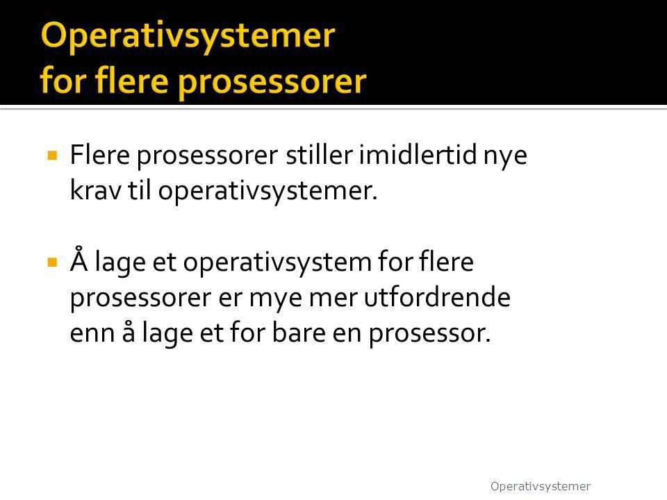  Flere prosessorer stiller imidlertid nye krav til operativsystemer.  Å lage et operativsystem for flere prosessorer er mye mer utfordrende enn å la