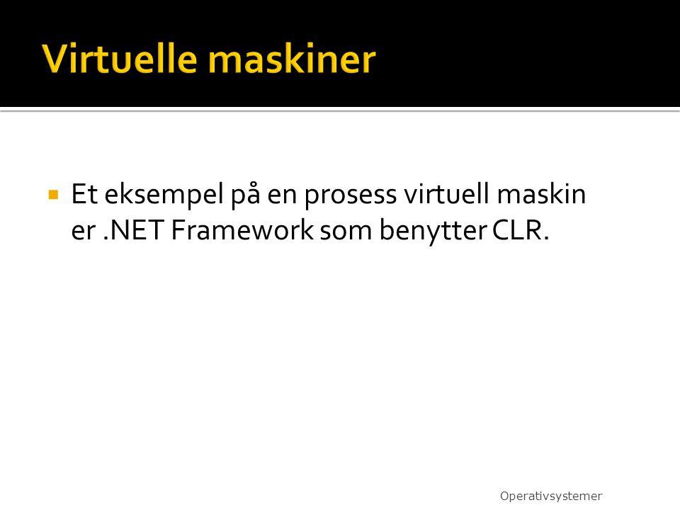  Et eksempel på en prosess virtuell maskin er.NET Framework som benytter CLR. Operativsystemer