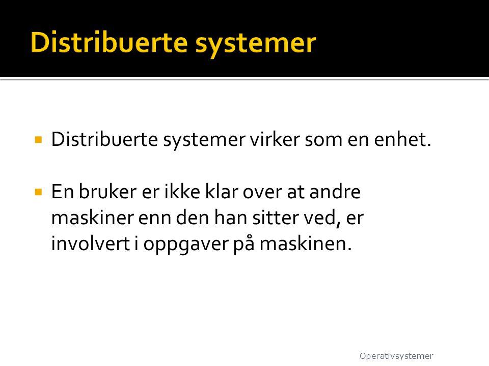  Distribuerte systemer virker som en enhet.  En bruker er ikke klar over at andre maskiner enn den han sitter ved, er involvert i oppgaver på maskin