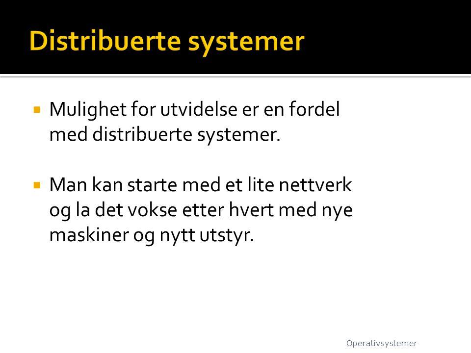  Mulighet for utvidelse er en fordel med distribuerte systemer.  Man kan starte med et lite nettverk og la det vokse etter hvert med nye maskiner og