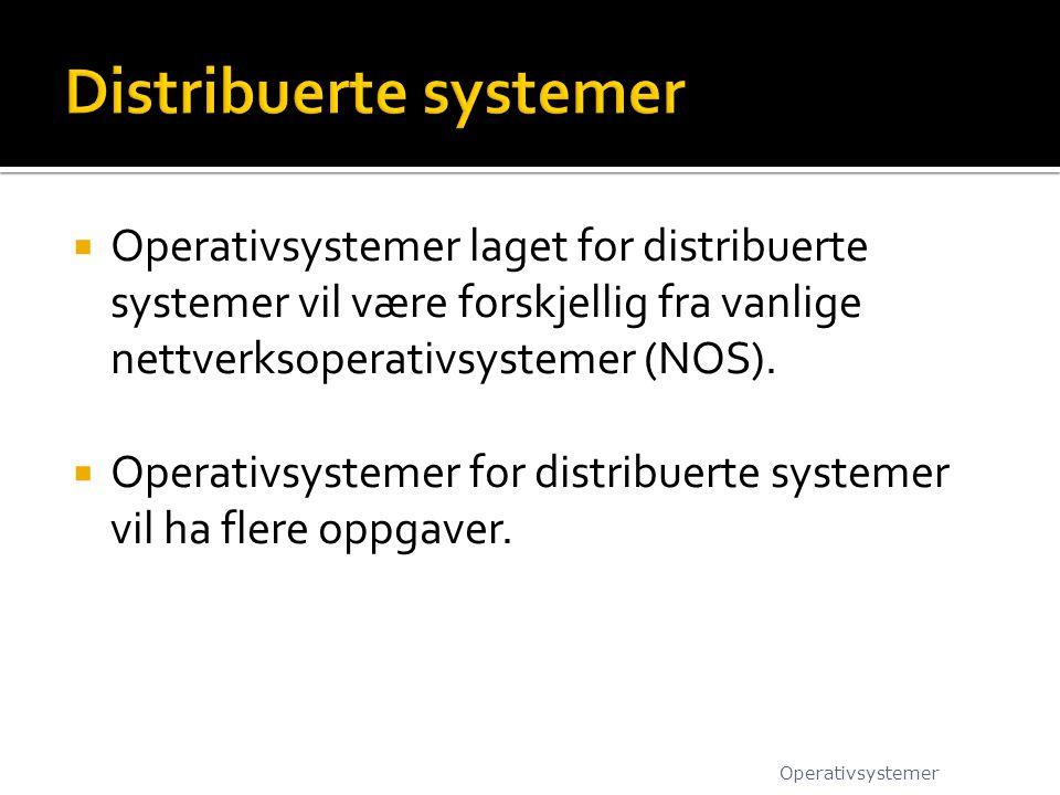  Operativsystemer laget for distribuerte systemer vil være forskjellig fra vanlige nettverksoperativsystemer (NOS).  Operativsystemer for distribuer