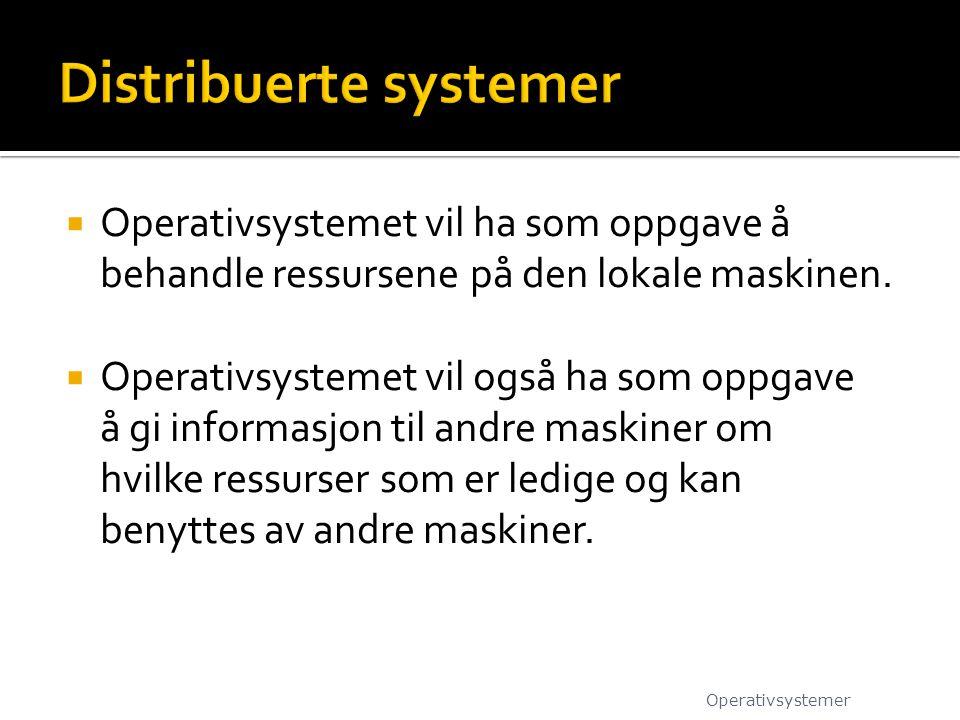  Operativsystemet vil ha som oppgave å behandle ressursene på den lokale maskinen.  Operativsystemet vil også ha som oppgave å gi informasjon til an