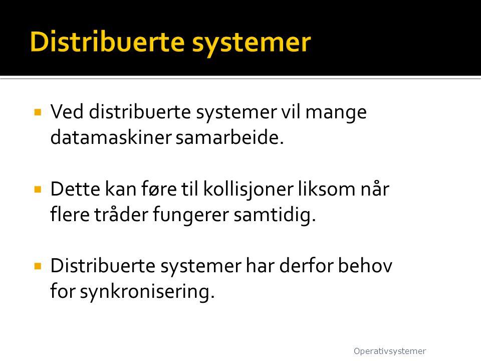  Ved distribuerte systemer vil mange datamaskiner samarbeide.  Dette kan føre til kollisjoner liksom når flere tråder fungerer samtidig.  Distribue