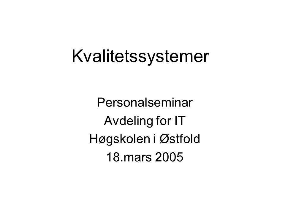 Kvalitetssystemer Personalseminar Avdeling for IT Høgskolen i Østfold 18.mars 2005