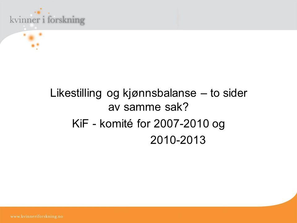 Likestilling og kjønnsbalanse – to sider av samme sak? KiF - komité for 2007-2010 og 2010-2013