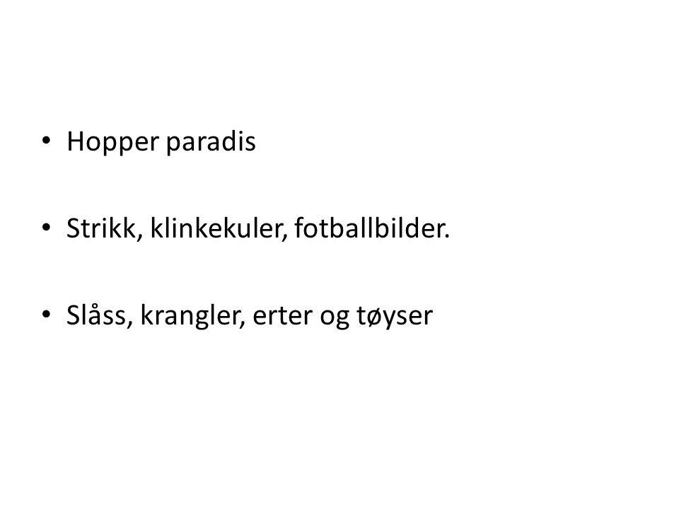Hopper paradis Strikk, klinkekuler, fotballbilder. Slåss, krangler, erter og tøyser