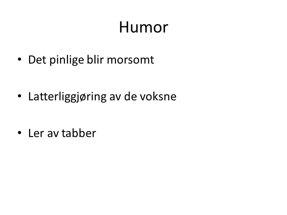Humor Det pinlige blir morsomt Latterliggjøring av de voksne Ler av tabber