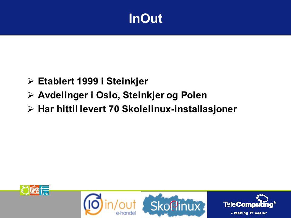 InOut  Etablert 1999 i Steinkjer  Avdelinger i Oslo, Steinkjer og Polen  Har hittil levert 70 Skolelinux-installasjoner