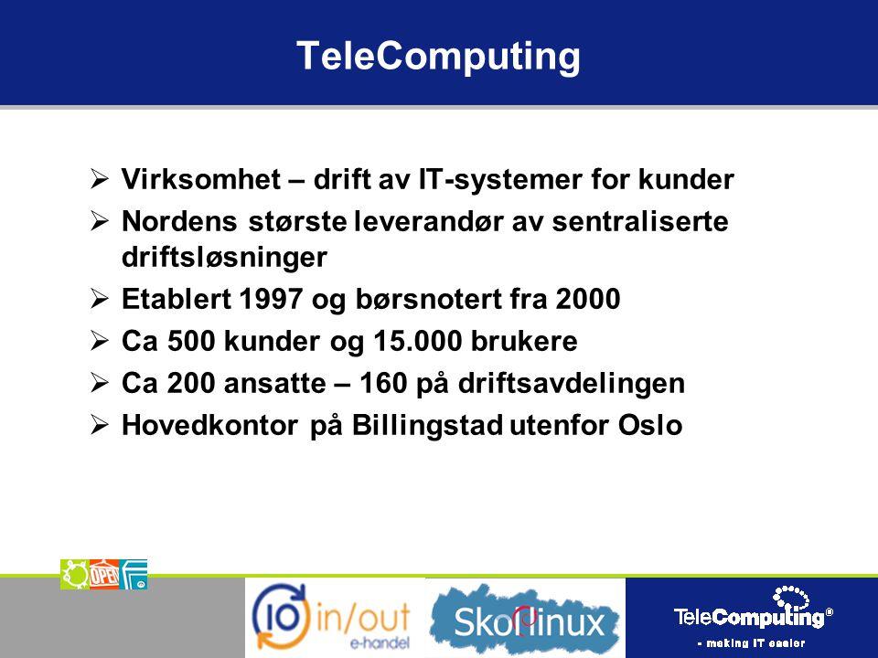 TeleComputing og Skolelinux  Spisskompetanse på drift av Linux/Unix  Egen fjerndriftsentral for Skolelinux  Integrert mot felles monitoreringsverktøy  Aktiv deltaker og pådriver i Skolelinux-prosjektet Sentralisert drift  Proaktiv drift  Forebygge heller enn å reparere  Unngå feil heller enn å rette feil