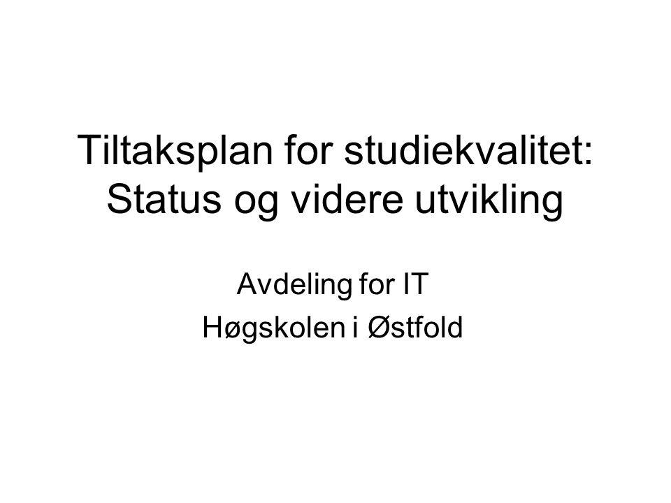 Tiltaksplan for studiekvalitet: Status og videre utvikling Avdeling for IT Høgskolen i Østfold