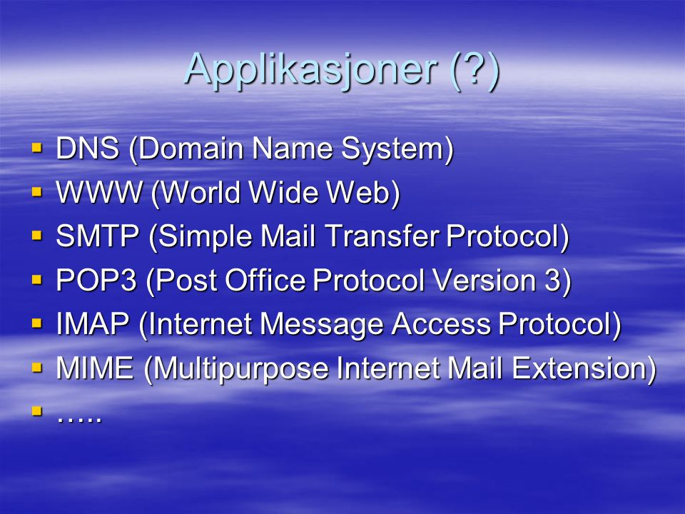 Applikasjoner (?)  DNS (Domain Name System)  WWW (World Wide Web)  SMTP (Simple Mail Transfer Protocol)  POP3 (Post Office Protocol Version 3)  I