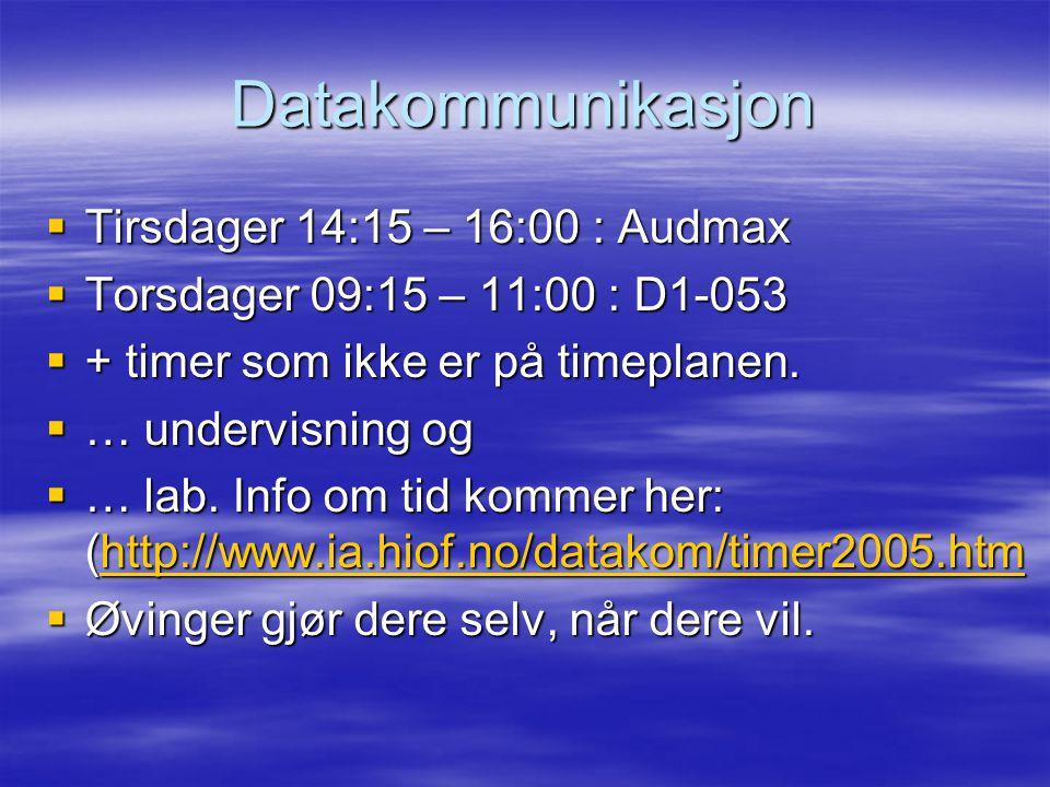 Datakommunikasjon  Tirsdager 14:15 – 16:00 : Audmax  Torsdager 09:15 – 11:00 : D1-053  + timer som ikke er på timeplanen.