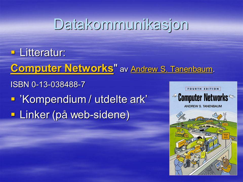 Datakommunikasjon  Litteratur: Computer NetworksComputer Networks av Andrew S.