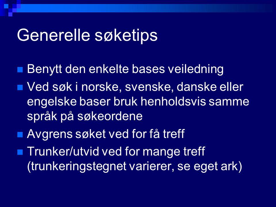 Generelle søketips Benytt den enkelte bases veiledning Ved søk i norske, svenske, danske eller engelske baser bruk henholdsvis samme språk på søkeorde