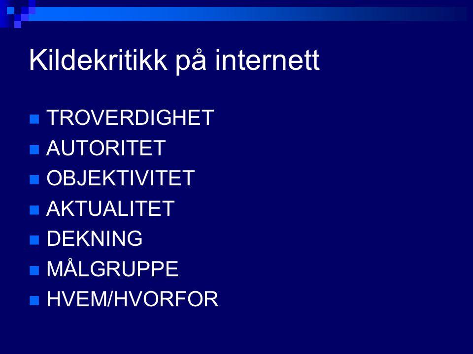 Kildekritikk på internett TROVERDIGHET AUTORITET OBJEKTIVITET AKTUALITET DEKNING MÅLGRUPPE HVEM/HVORFOR