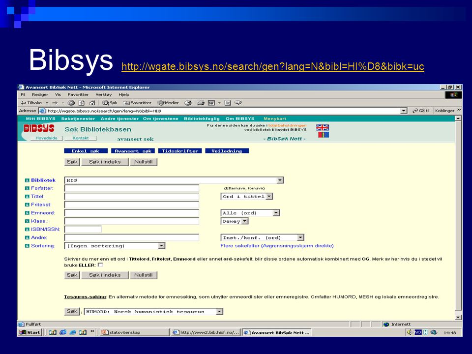 Bibsys http://wgate.bibsys.no/search/gen?lang=N&bibl=HI%D8&bibk=uc http://wgate.bibsys.no/search/gen?lang=N&bibl=HI%D8&bibk=uc