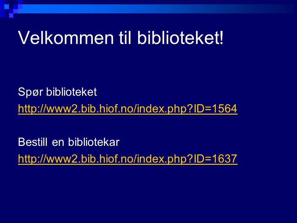 Velkommen til biblioteket! Spør biblioteket http://www2.bib.hiof.no/index.php?ID=1564 Bestill en bibliotekar http://www2.bib.hiof.no/index.php?ID=1637