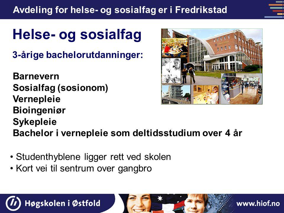 Avdeling for helse- og sosialfag er i Fredrikstad Helse- og sosialfag Studenthyblene ligger rett ved skolen Kort vei til sentrum over gangbro Barnever