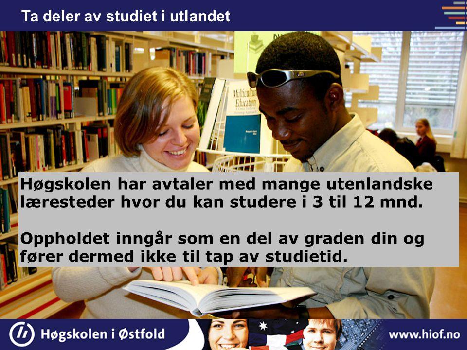 Ta deler av studiet i utlandet Høgskolen har avtaler med mange utenlandske læresteder hvor du kan studere i 3 til 12 mnd. Oppholdet inngår som en del