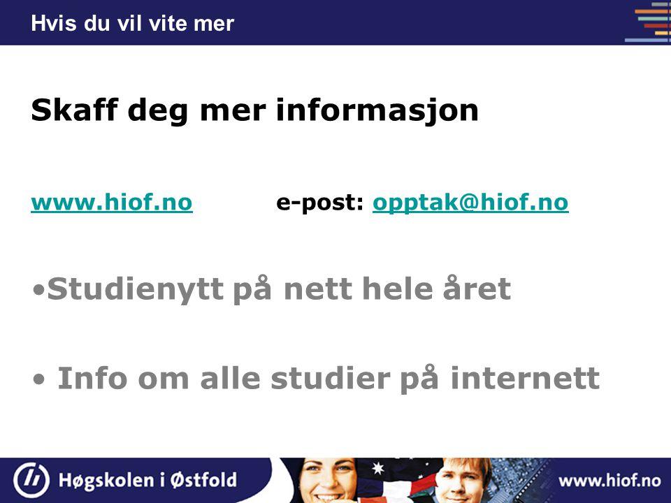 Hvis du vil vite mer Skaff deg mer informasjon www.hiof.nowww.hiof.noe-post: opptak@hiof.noopptak@hiof.no Studienytt på nett hele året Info om alle st