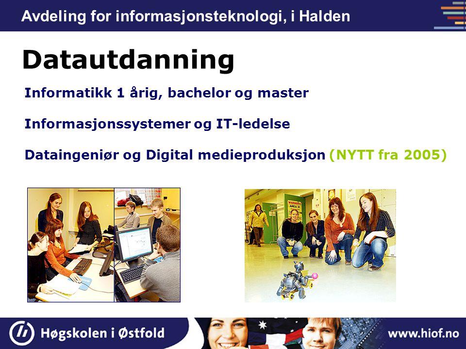 Avdeling for informasjonsteknologi, i Halden Datautdanning Informatikk 1 årig, bachelor og master Informasjonssystemer og IT-ledelse Dataingeniør og D