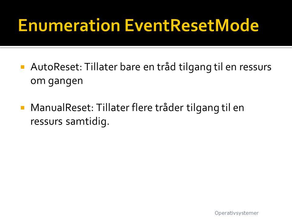  AutoReset: Tillater bare en tråd tilgang til en ressurs om gangen  ManualReset: Tillater flere tråder tilgang til en ressurs samtidig.
