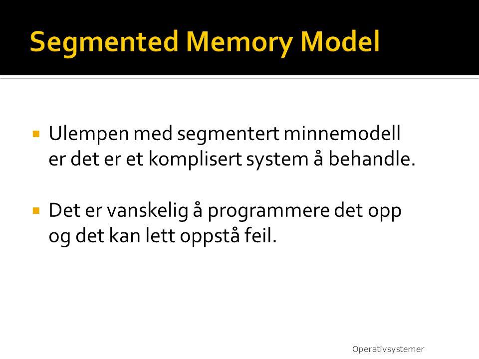  Ulempen med segmentert minnemodell er det er et komplisert system å behandle.