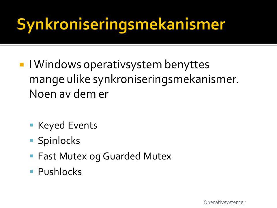  I Windows operativsystem benyttes mange ulike synkroniseringsmekanismer.
