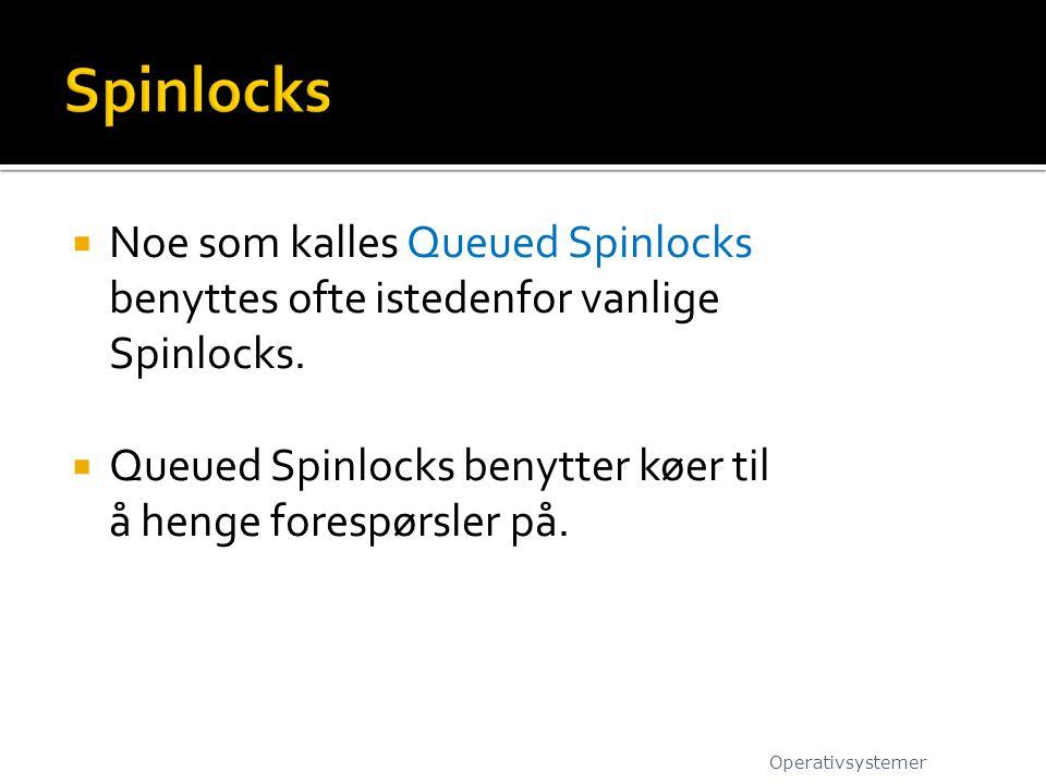  Noe som kalles Queued Spinlocks benyttes ofte istedenfor vanlige Spinlocks.