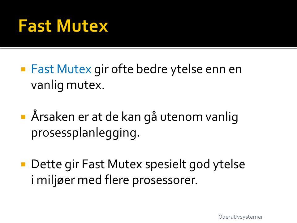  Fast Mutex gir ofte bedre ytelse enn en vanlig mutex.