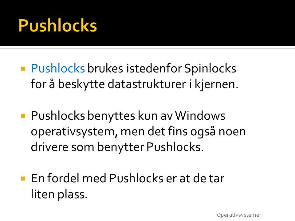 Pushlocks brukes istedenfor Spinlocks for å beskytte datastrukturer i kjernen.