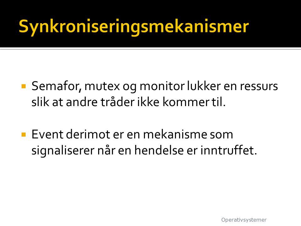  Semafor, mutex og monitor lukker en ressurs slik at andre tråder ikke kommer til.