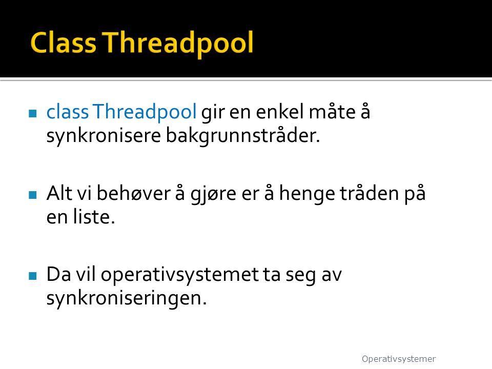 class Threadpool gir en enkel måte å synkronisere bakgrunnstråder.