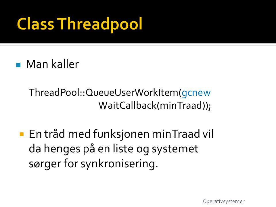 Man kaller ThreadPool::QueueUserWorkItem(gcnew WaitCallback(minTraad));  En tråd med funksjonen minTraad vil da henges på en liste og systemet sørger for synkronisering.