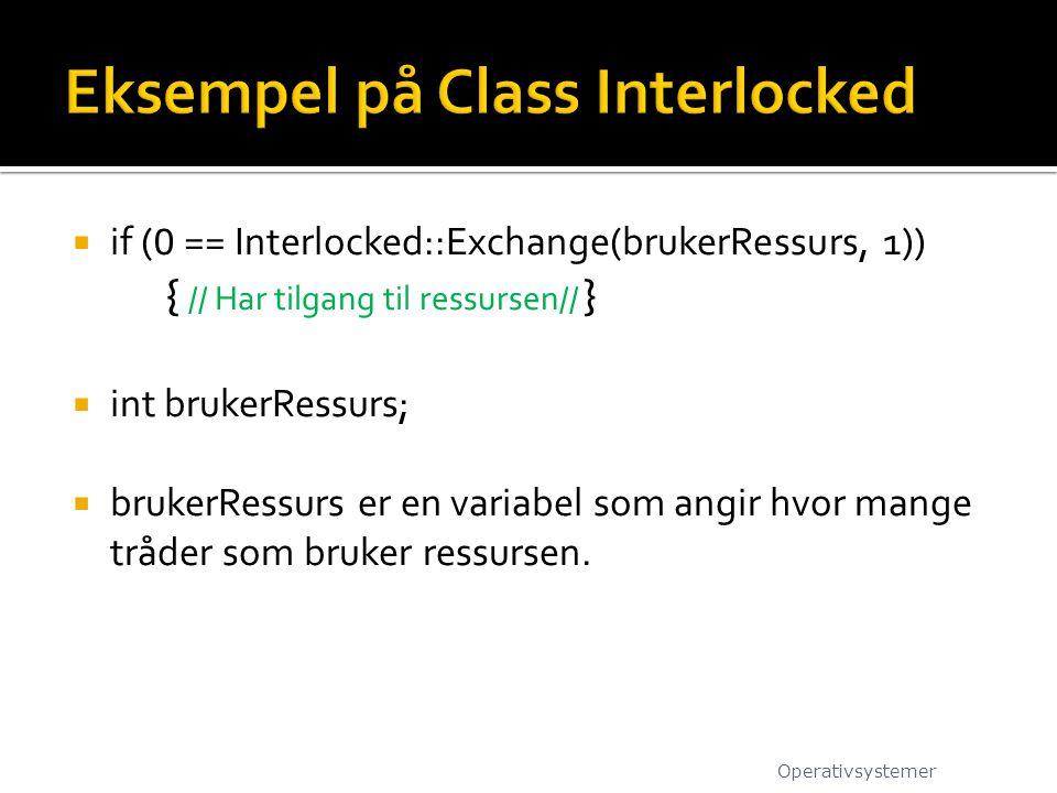  if ( 0 == Interlocked::Exchange(brukerRessurs, 1)) { // Har tilgang til ressursen// }  int brukerRessurs;  brukerRessurs er en variabel som angir hvor mange tråder som bruker ressursen.