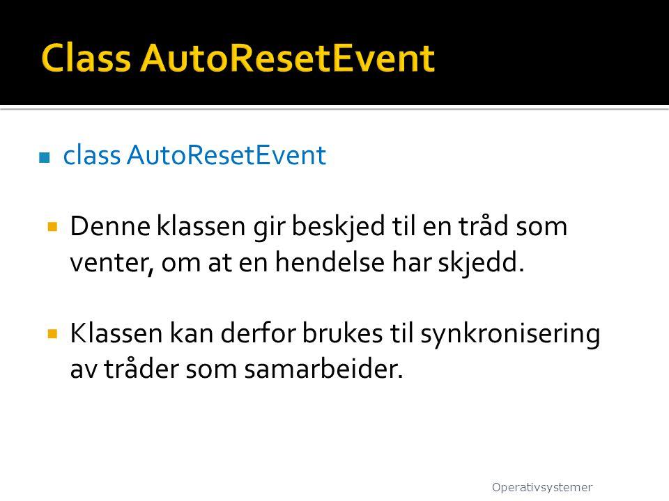 class AutoResetEvent  Denne klassen gir beskjed til en tråd som venter, om at en hendelse har skjedd.
