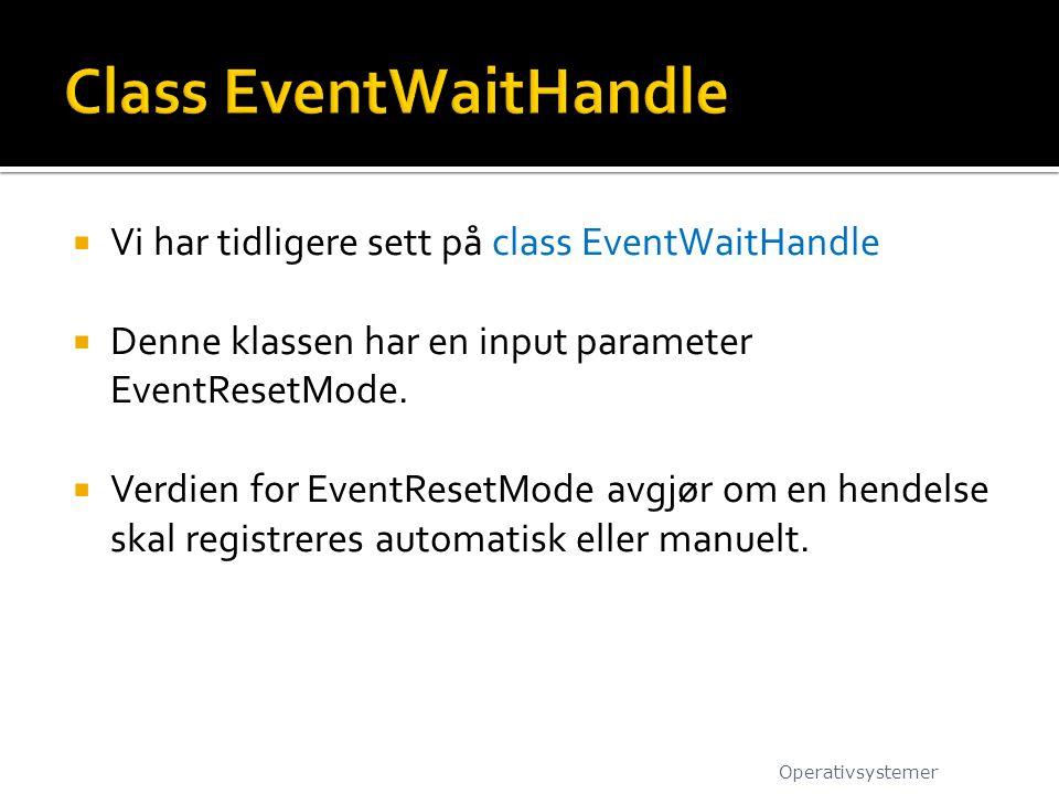  Vi har tidligere sett på class EventWaitHandle  Denne klassen har en input parameter EventResetMode.