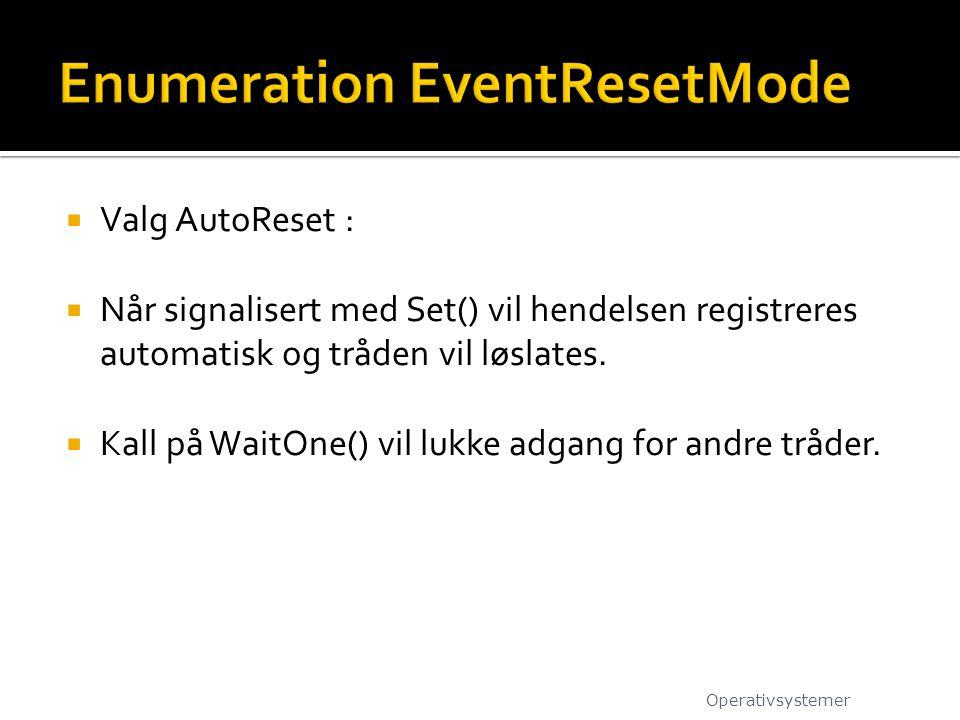  Valg AutoReset :  Når signalisert med Set() vil hendelsen registreres automatisk og tråden vil løslates.