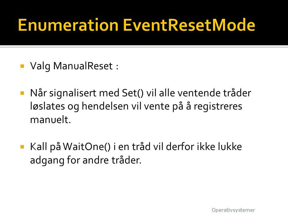  Valg ManualReset :  Når signalisert med Set() vil alle ventende tråder løslates og hendelsen vil vente på å registreres manuelt.
