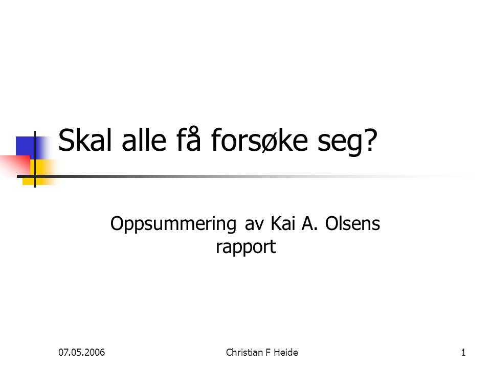07.05.2006Christian F Heide1 Skal alle få forsøke seg Oppsummering av Kai A. Olsens rapport
